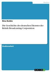 Die Geschichte des deutschen Dienstes der British Broadcasting Corporation【電子書籍】[ Nina Butzke ]