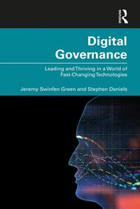 Digital GovernanceLeading and Thriving in a World of Fast-Changing Technologies【電子書籍】[ Jeremy Swinfen Green ]