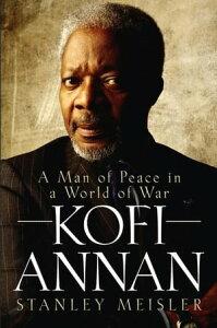 Kofi AnnanA Man of Peace in a World of War【電子書籍】[ Stanley Meisler ]