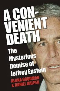 A Convenient DeathThe Mysterious Demise of Jeffrey Epstein【電子書籍】[ Alana Goodman ]