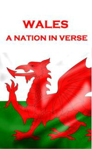 Wales, A Nation In Verse【電子書籍】[ Dylan Thomas, George Herbert, Ann Griffiths, Wilfred Owen ]
