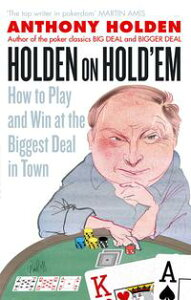 Holden On Hold'emHow to Play and Win at the Biggest Deal in Town【電子書籍】[ Anthony Holden ]