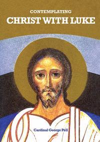 Contemplating Christ with Luke【電子書籍】[ George Cardinal Pell ]