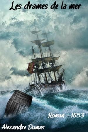 Les drames de la mer( Edition int?grale )【電子書籍】[ Alexandre Dumas ]