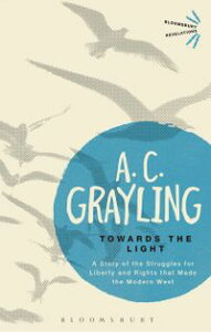 Towards the LightThe Story of the Struggles for Liberty and Rights that Made the Modern West【電子書籍】[ Professor A. C. Grayling ]