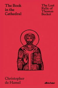 The Book in the CathedralThe Last Relic of Thomas Becket【電子書籍】[ Christopher de Hamel ]