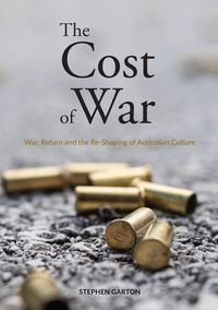 The Cost of WarWar, Return and the Re-Shaping of Australian Culture【電子書籍】[ Stephen Garton ]