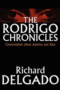 The Rodrigo ChroniclesConversations About America and Race【電子書籍】[ Richard Delgado ]