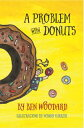 A Problem With Donuts【電子書籍】[ Ben Woodard ]