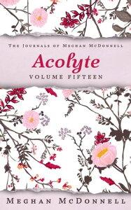 Acolyte: Volume FifteenThe Journals of Meghan McDonnell, #15【電子書籍】[ Meghan McDonnell ]