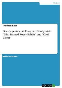 Eine Gegen?berstellung der Filmhybride 'Who Framed Roger Rabbit' und 'Cool World'【電子書籍】[ Thorben Rath ]