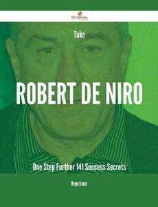 Take Robert De Niro One Step Further - 141 Success Secrets【電子書籍】[ Wayne Franco ]