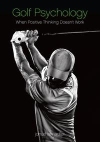 Golf Psychology: When Positive Thinking Doesn't Work【電子書籍】[ Jonathan Adler ]