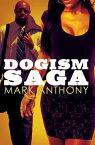 Dogism Saga【電子書籍】[ Mark Anthony ]