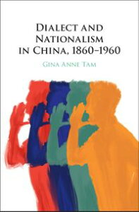 Dialect and Nationalism in China, 1860?1960【電子書籍】[ Gina Anne Tam ]