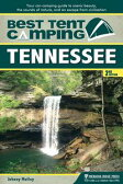 Best Tent Camping: TennesseeYour Car-Camping Guide to Scenic Beauty, the Sounds of Nature, and an Escape from Civilization【電子書籍】[ Johnny Molloy ]