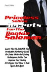 Priceless Selling Secrets For The Rookie SalesmanLearn How To Sell With This Helpful Marketing Guide On Sales Skills And Selling Techniques So You Can Improve Your Selling Strategies And Close A Sale Again And Again【電子書籍】[ Fred K. Mills ]