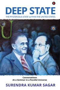 Deep StateThe Mysterious State Within the United States【電子書籍】[ Surendra Kumar Sagar ]