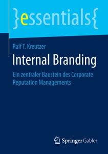 Internal BrandingEin zentraler Baustein des Corporate Reputation Managements【電子書籍】[ Ralf T. Kreutzer ]