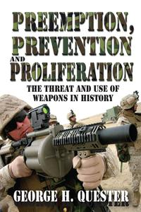 Preemption, Prevention and ProliferationThe Threat and Use of Weapons in History【電子書籍】[ George H. Quester ]
