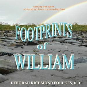Footprints of William【電子書籍】[ Deborah Richmond Foulkes D.D. ]