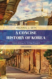 A Concise History of KoreaFrom Antiquity to the Present【電子書籍】[ Michael J. Seth ]
