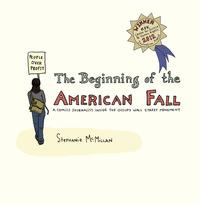 The Beginning of the American FallA Comics Journalist Inside the Occupy Wall Street Movement【電子書籍】[ Stephanie McMillan ]