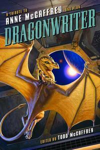 DragonwriterA Tribute to Anne McCaffrey and Pern【電子書籍】[ David Brin ]