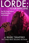 Lorde: Your HeroineHow This Young Feminist Broke All the Rules and Succeeded【電子書籍】[ Marc Shapiro ]