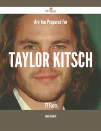 Are You Prepared For Taylor Kitsch - 77 Facts【電子書籍】[ Connie Caldwell ]
