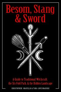 Besom, Stang & SwordA Guide to Traditional Witchcraft, the Six-Fold Path & the Hidden Landscape【電子書籍】[ Christopher Orapello ]