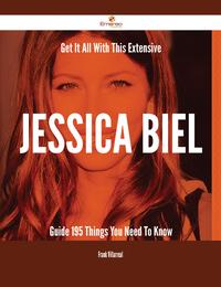Get It All With This Extensive Jessica Biel Guide - 195 Things You Need To Know【電子書籍】[ Frank Villarreal ]