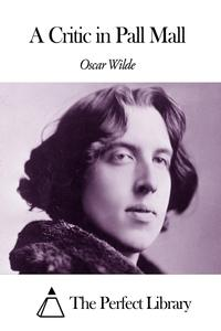 A Critic in Pall Mall【電子書籍】[ Oscar Wilde ]