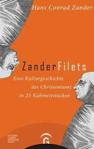 ZanderfiletsEine Kulturgeschichte des Christentums in 25 Kabinettst?cken【電子書籍】[ Hans Conrad Zander ]
