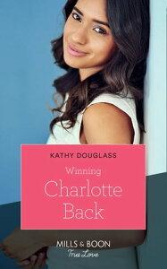 Winning Charlotte Back (Mills & Boon True Love) (Sweet Briar Sweethearts, Book 4)【電子書籍】[ Kathy Douglass ]