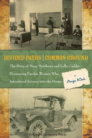 洋書, FICTION & LITERATURE Divided Paths, Common Ground The Story of Mary Matthews and Lella Gaddis, Pioneering Purdue Women Who Introduced Science into the Home Angie Klink