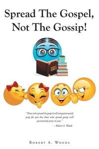 Spread The Gospel, Not The Gossip!【電子書籍】[ Robert A. Woods ]