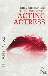 The Mistress Files: The Case of the Acting Actress (Mills & Boon Spice) (The Original Sinners: The Red Years - short story)【電子書籍】[ Tiffany Reisz ]