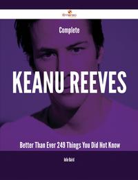 Complete Keanu Reeves- Better Than Ever - 249 Things You Did Not Know【電子書籍】[ Julie Baird ]