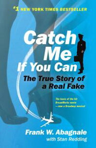 Catch Me If You CanThe True Story of a Real Fake【電子書籍】[ Frank W. Abagnale ]