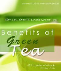 Benefits of Green Tea: Why You Should Drink Green Tea【電子書籍】[ Cathy Chiu ]