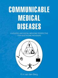 Communicable Medical DiseasesA Holistic and Social Medicine Perspective for Healthcare Providers【電子書籍】[ R H van den Berg ]