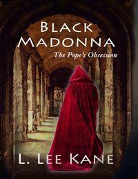 Black Madonna: The Pope's Obsession【電子書籍】[ L Lee Kane ]