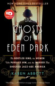 The Ghosts of Eden ParkThe Bootleg King, the Women Who Pursued Him, and the Murder That Shocked Jazz-Age America【電子書籍】[ Karen Abbott ]