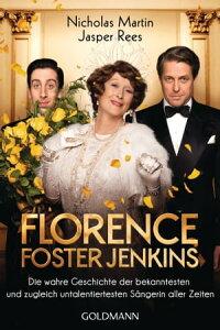 Florence Foster JenkinsDie wahre Geschichte der bekanntesten und zugleich untalentiertesten S?ngerin aller Zeiten【電子書籍】[ Nicholas Martin ]