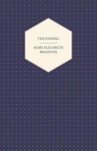 The Infidel【電子書籍】[ Mary Elizabeth Braddon ]