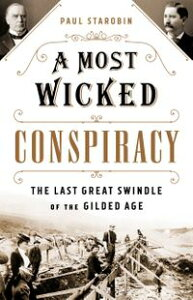 A Most Wicked ConspiracyThe Last Great Swindle of the Gilded Age【電子書籍】[ Paul Starobin ]