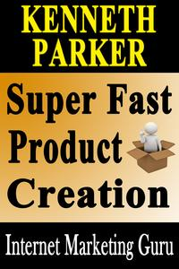 Super Fast Product Creation: How To Create Your Very Own Information Product In 5 Days Or Less【電子書籍】[ Kenneth Parker ]