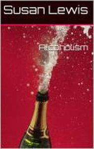 Alcoholism【電子書籍】[ Susan Lewis ]