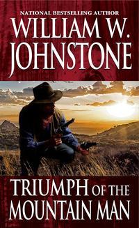 Triumph of the Mountain Man【電子書籍】[ William W. Johnstone ]